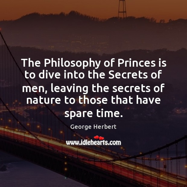 The Philosophy of Princes is to dive into the Secrets of men, George Herbert Picture Quote