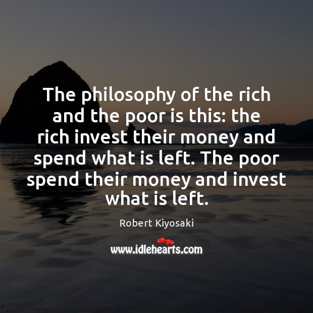 Image, The philosophy of the rich and the poor is this: the rich