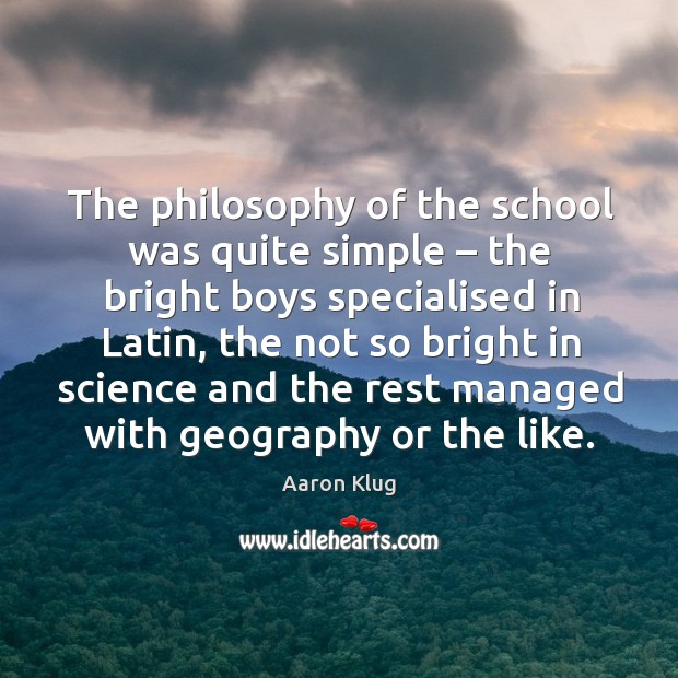 Image, The philosophy of the school was quite simple – the bright boys specialised in latin