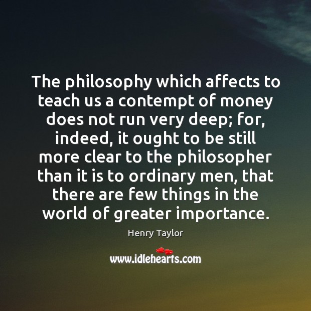 The philosophy which affects to teach us a contempt of money does Image