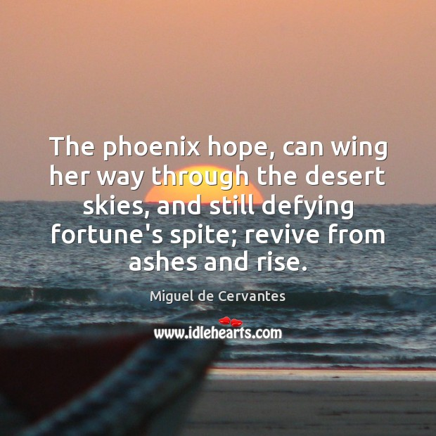 The phoenix hope, can wing her way through the desert skies, and Image