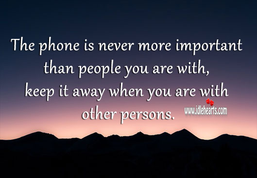 Phone is never more important than people you are with. Image