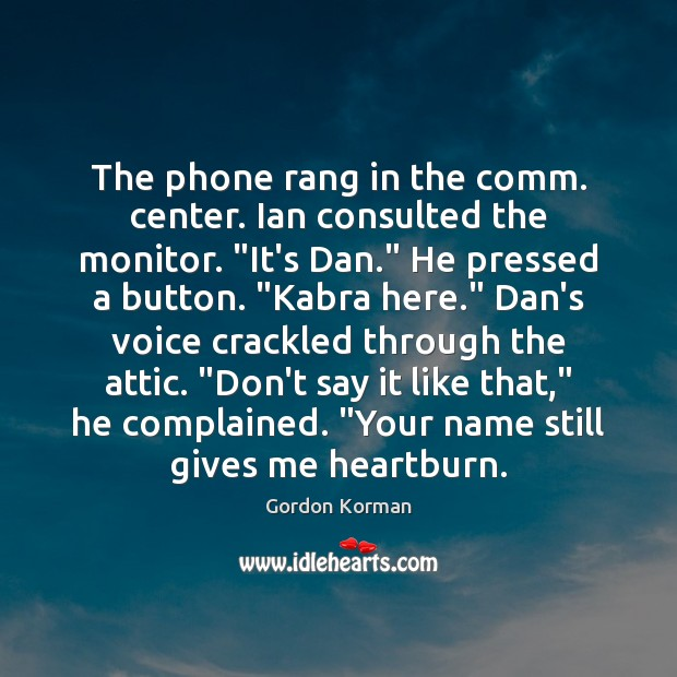"""Image, The phone rang in the comm. center. Ian consulted the monitor. """"It's"""