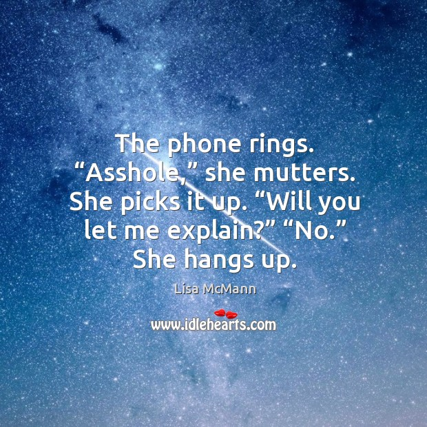 """The phone rings. """"Asshole,"""" she mutters. She picks it up. """"Will you Lisa McMann Picture Quote"""