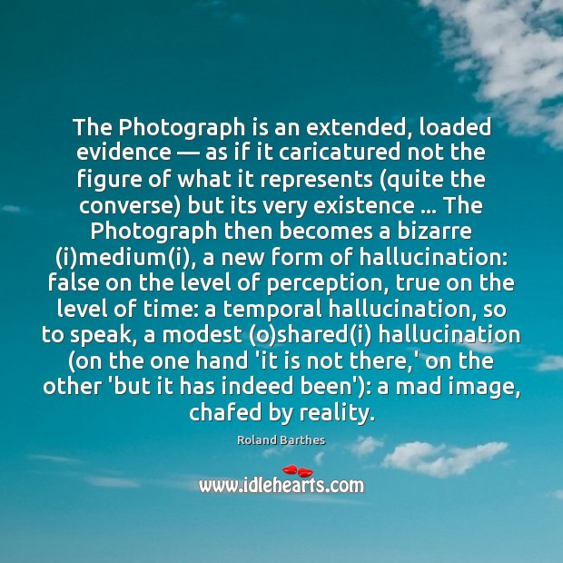 The Photograph is an extended, loaded evidence — as if it caricatured not Reality Quotes Image