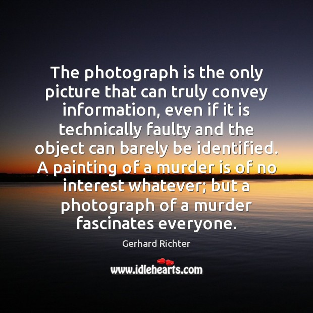 Image, The photograph is the only picture that can truly convey information, even