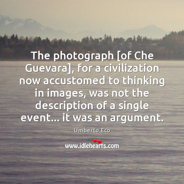 The photograph [of Che Guevara], for a civilization now accustomed to thinking Image