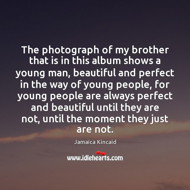 The photograph of my brother that is in this album shows a Image