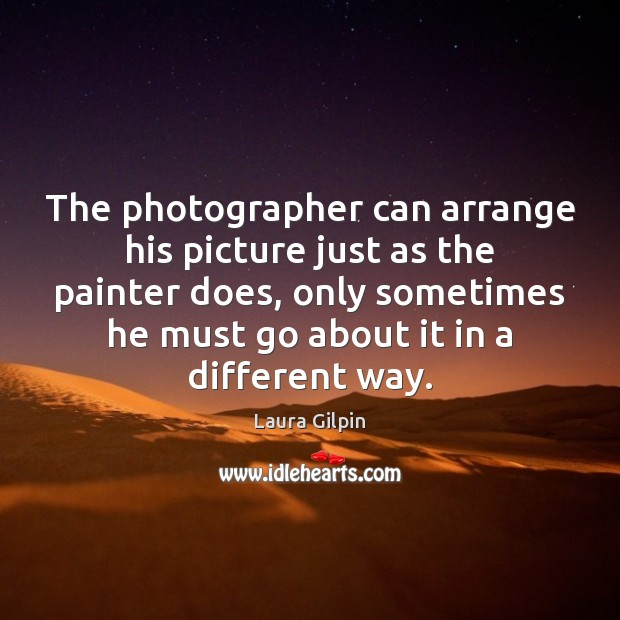 The photographer can arrange his picture just as the painter does, only Image