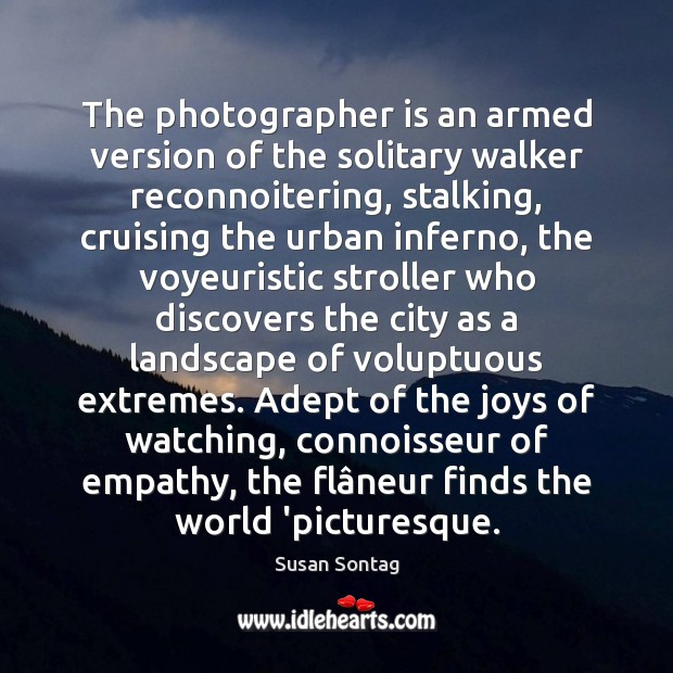 The photographer is an armed version of the solitary walker reconnoitering, stalking, Image