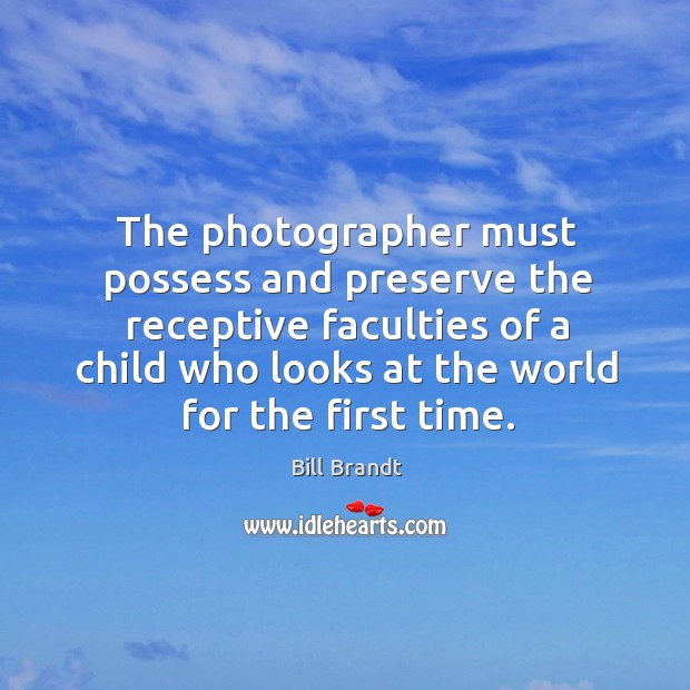 Image, The photographer must possess and preserve the receptive faculties of a child