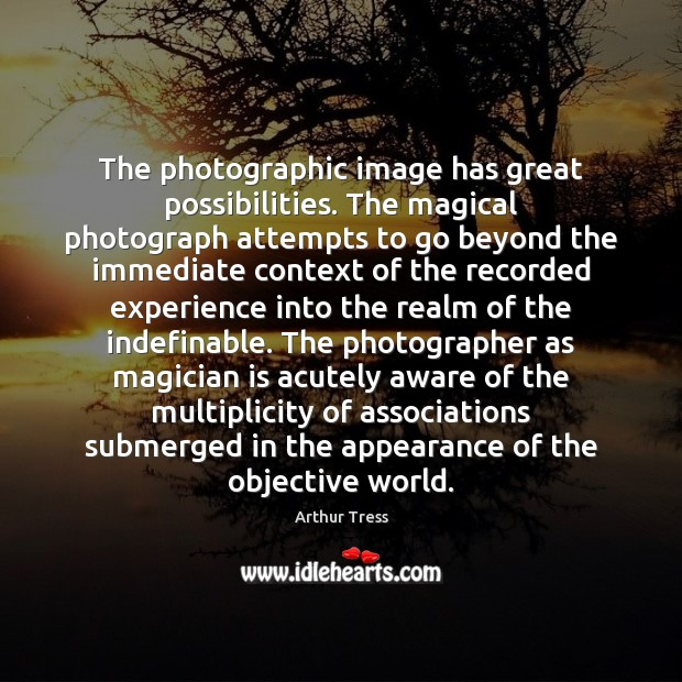 Image, The photographic image has great possibilities. The magical photograph attempts to go