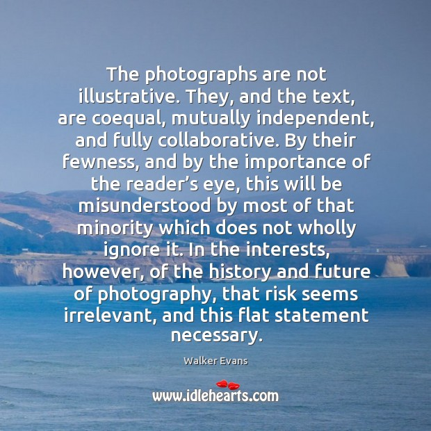 The photographs are not illustrative. They, and the text, are coequal, mutually Image