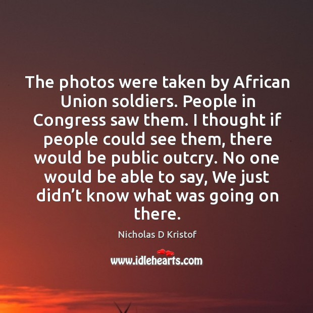 Image, The photos were taken by african union soldiers. People in congress saw them.