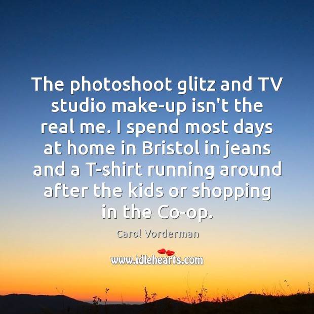 The photoshoot glitz and TV studio make-up isn't the real me. I Carol Vorderman Picture Quote