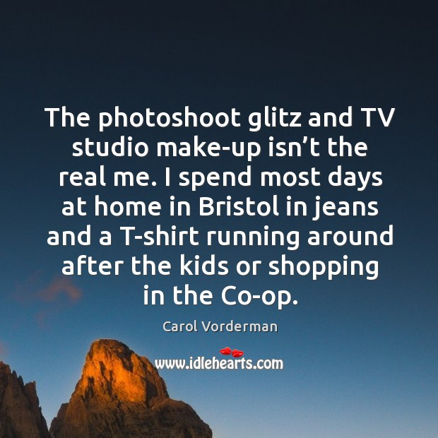 The photoshoot glitz and tv studio make-up isn't the real me. Carol Vorderman Picture Quote