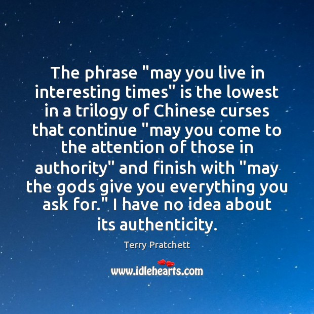 """The phrase """"may you live in interesting times"""" is the lowest in Terry Pratchett Picture Quote"""