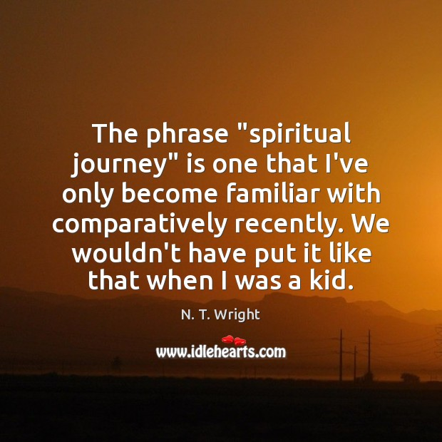 """The phrase """"spiritual journey"""" is one that I've only become familiar with Image"""