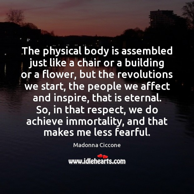 The physical body is assembled just like a chair or a building Image
