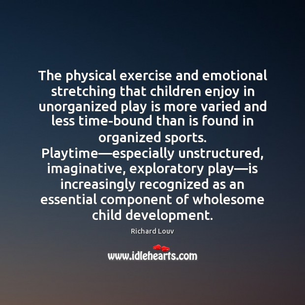 The physical exercise and emotional stretching that children enjoy in unorganized play Image