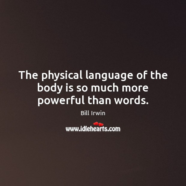 Image, The physical language of the body is so much more powerful than words.