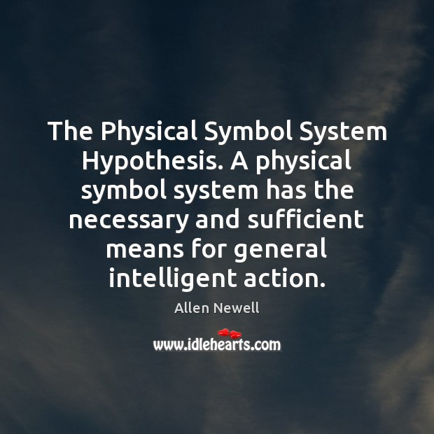 The Physical Symbol System Hypothesis. A physical symbol system has the necessary Image