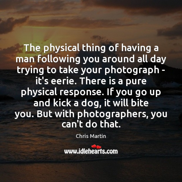 The physical thing of having a man following you around all day Image