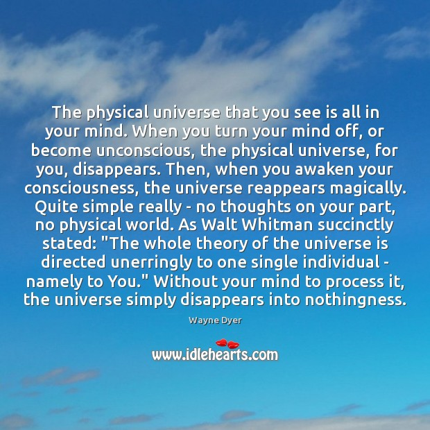 The physical universe that you see is all in your mind. When Wayne Dyer Picture Quote