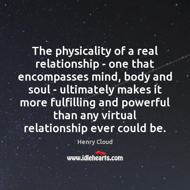 Image, The physicality of a real relationship – one that encompasses mind, body