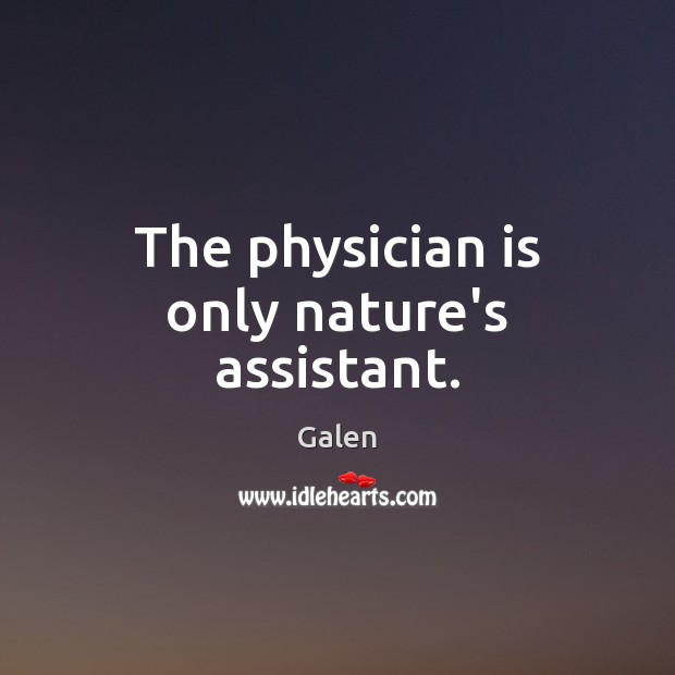 The physician is only nature's assistant. Image
