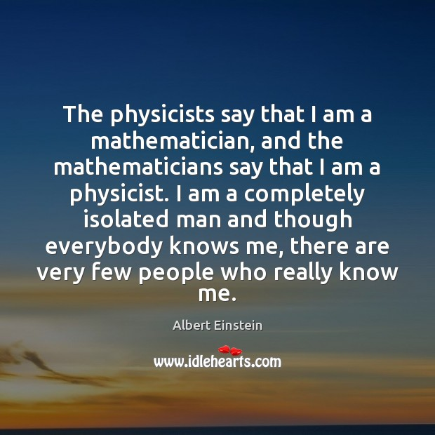 Image, The physicists say that I am a mathematician, and the mathematicians say
