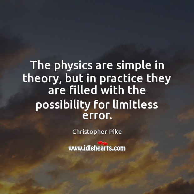 The physics are simple in theory, but in practice they are filled Christopher Pike Picture Quote