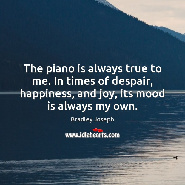 The piano is always true to me. In times of despair, happiness, Image