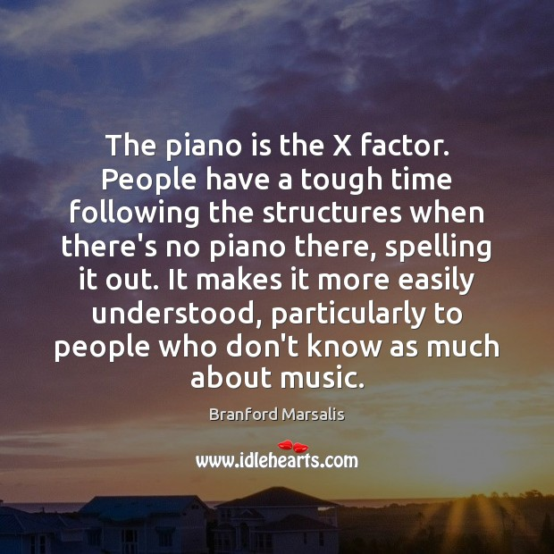 Image, The piano is the X factor. People have a tough time following