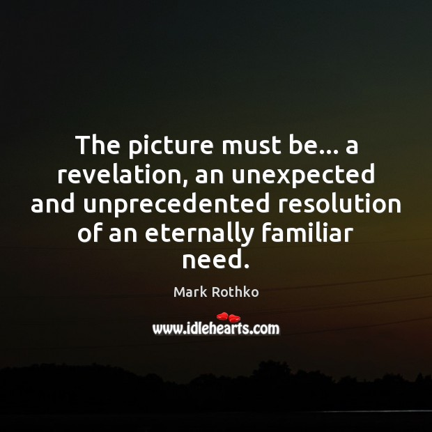 Image, The picture must be… a revelation, an unexpected and unprecedented resolution of