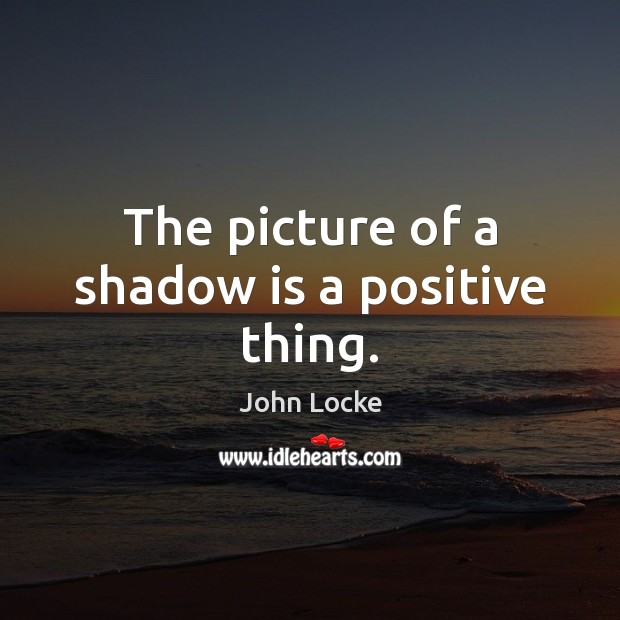 Image, The picture of a shadow is a positive thing.