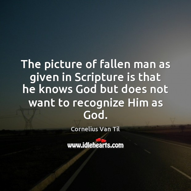The picture of fallen man as given in Scripture is that he Image