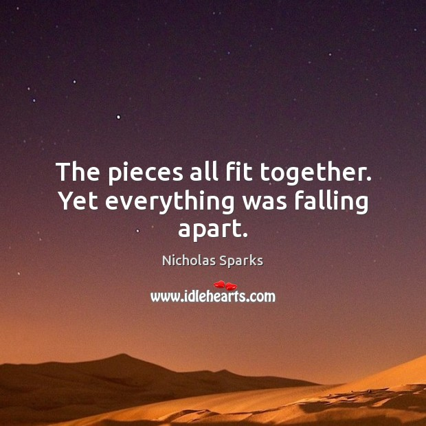 The pieces all fit together. Yet everything was falling apart. Image