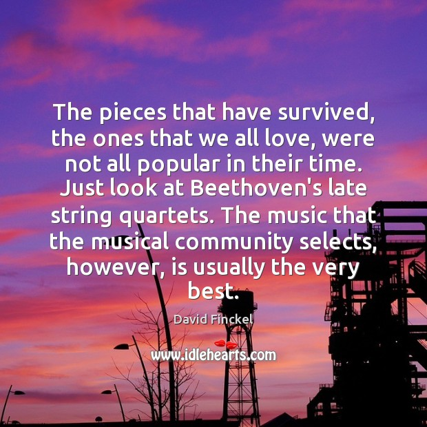 The pieces that have survived, the ones that we all love, were David Finckel Picture Quote
