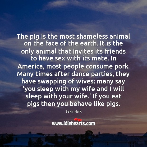The pig is the most shameless animal on the face of the Image