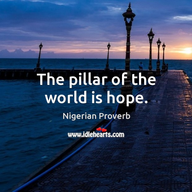 Image, The pillar of the world is hope.