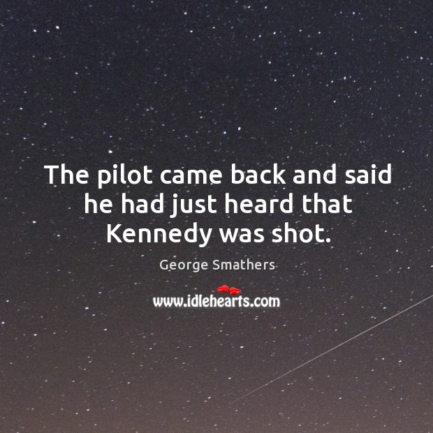 Image, The pilot came back and said he had just heard that kennedy was shot.