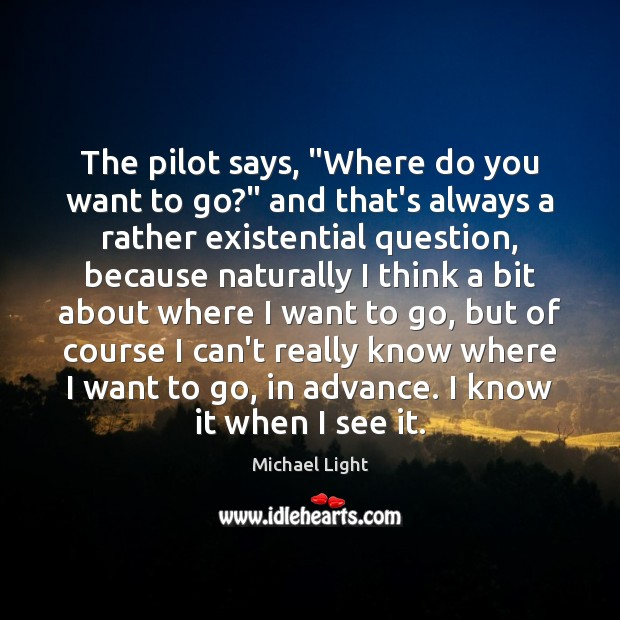 """The pilot says, """"Where do you want to go?"""" and that's always Image"""