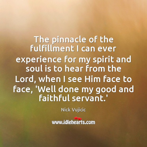 The pinnacle of the fulfillment I can ever experience for my spirit Faithful Quotes Image