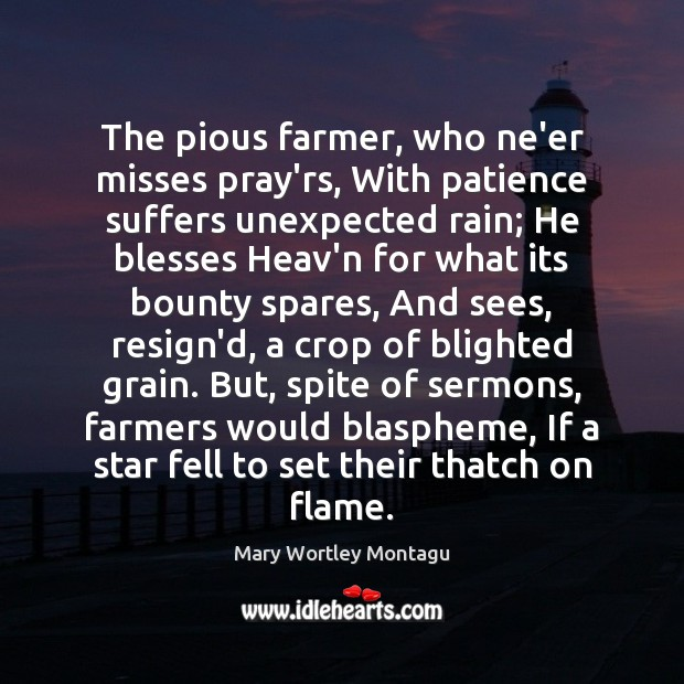 The pious farmer, who ne'er misses pray'rs, With patience suffers unexpected rain; Image