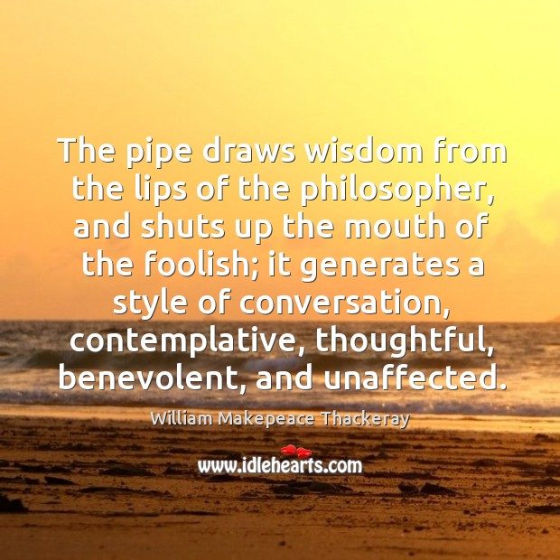 The pipe draws wisdom from the lips of the philosopher, and shuts Image