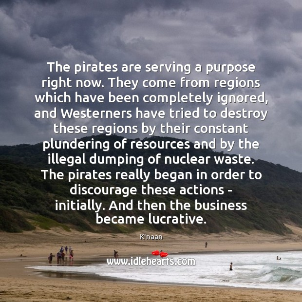 The pirates are serving a purpose right now. They come from regions K'naan Picture Quote