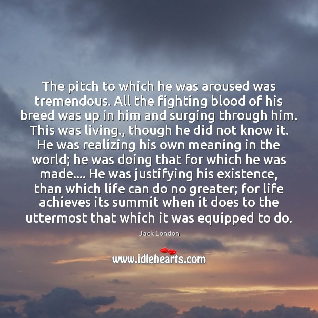 The pitch to which he was aroused was tremendous. All the fighting Jack London Picture Quote