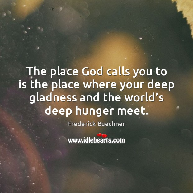 Image, The place God calls you to is the place where your deep