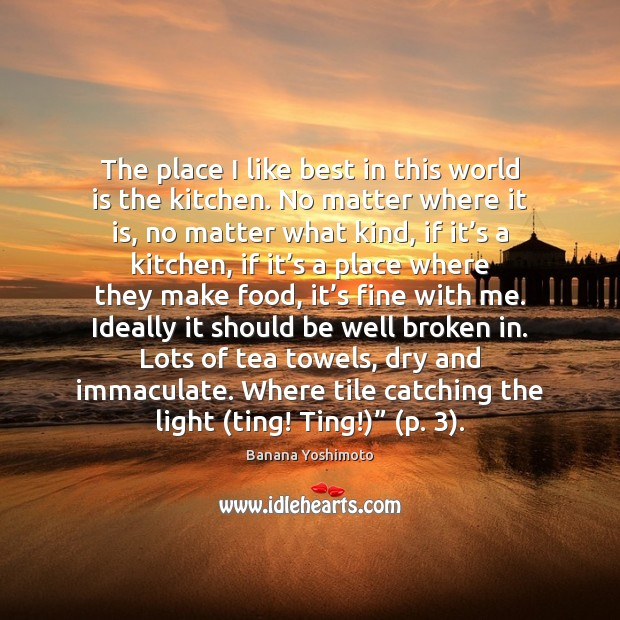 Image, The place I like best in this world is the kitchen. No